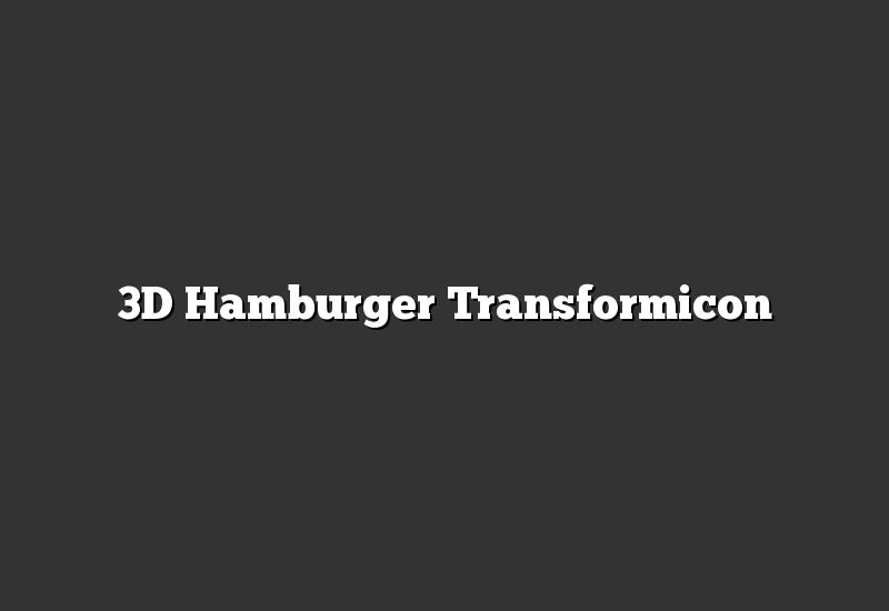 3D Hamburger Transformicon