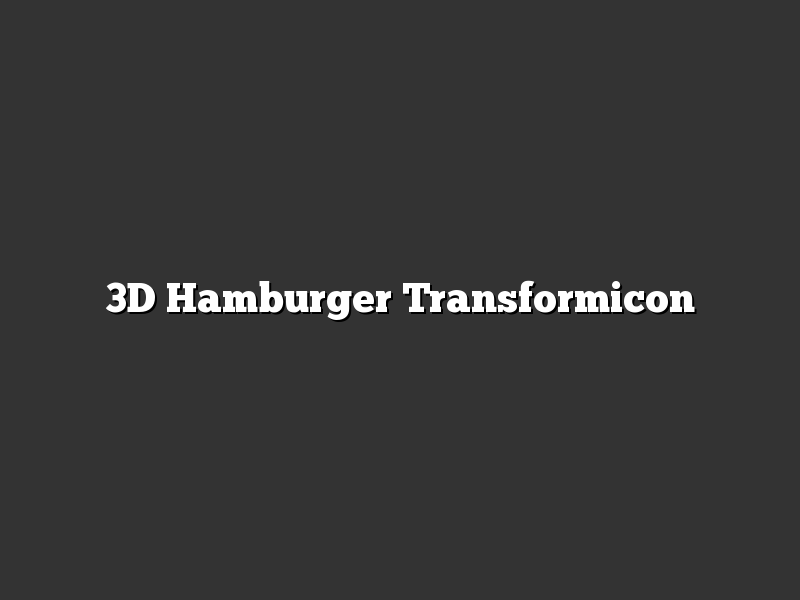 3D Hamburger Transformicon