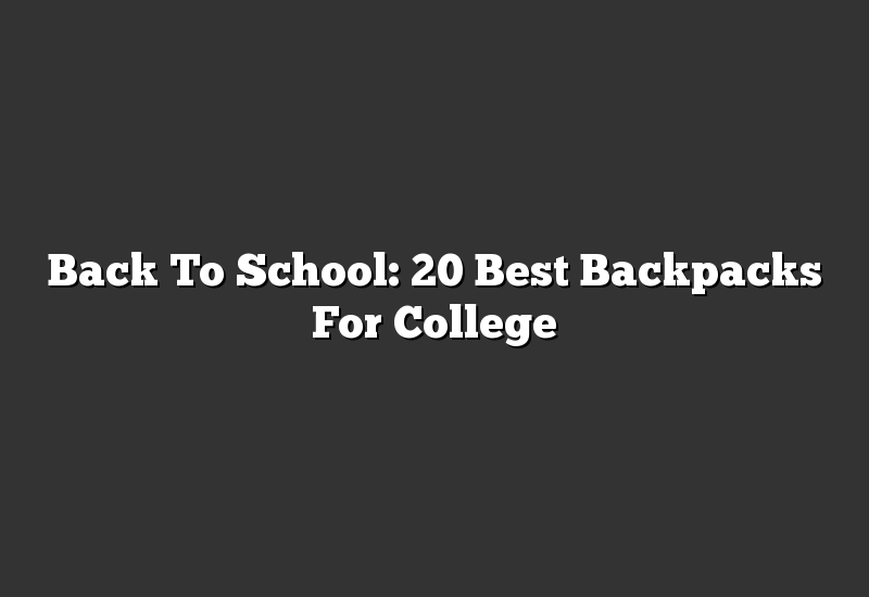Back To School: 20 Best Backpacks For College