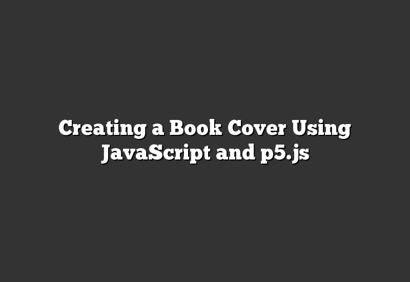 Creating a Book Cover Using JavaScript and p5.js