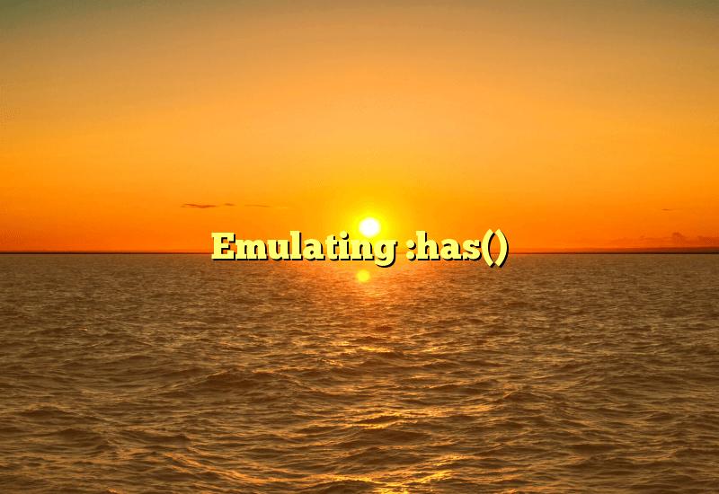 Emulating :has()