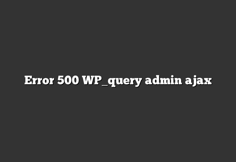 Error 500 WP_query admin ajax