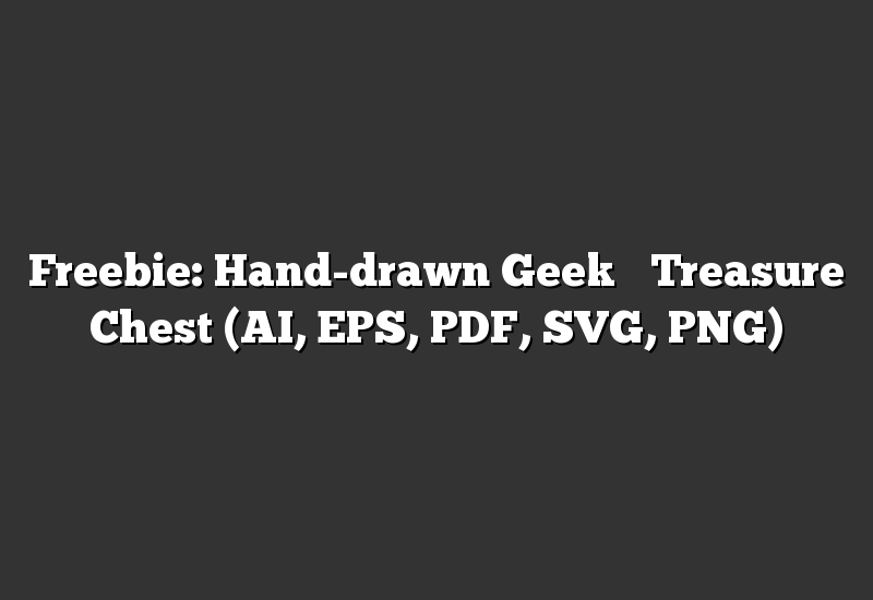 Freebie: Hand-drawn Geek's Treasure Chest (AI, EPS, PDF, SVG, PNG)