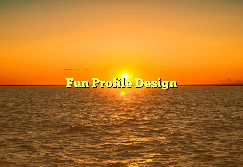 Fun Profile Design