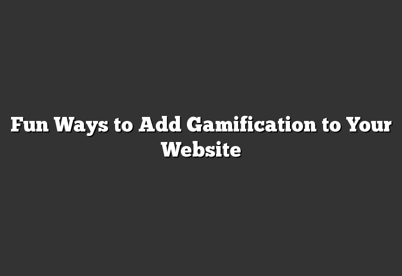 Fun Ways to Add Gamification to Your Website