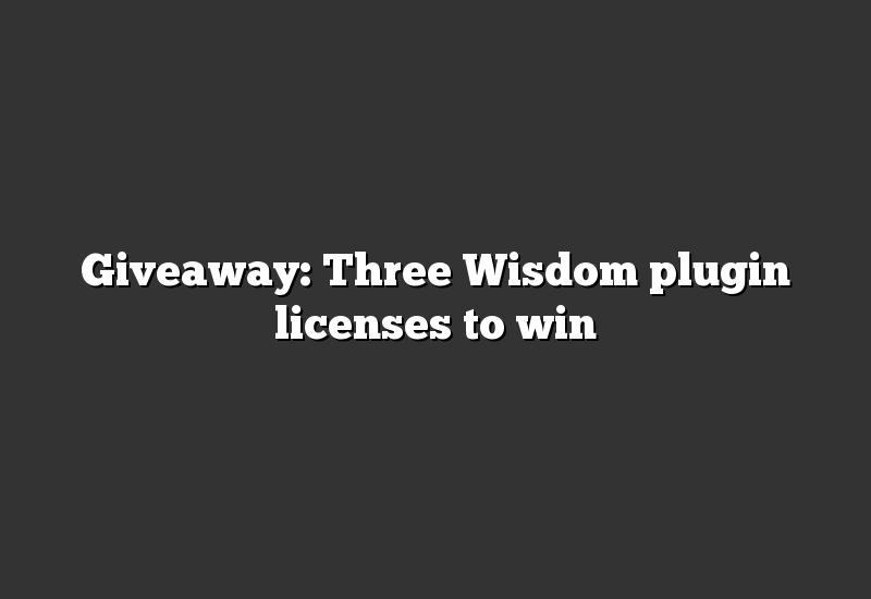 Giveaway: Three Wisdom plugin licenses to win