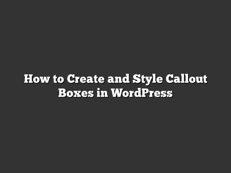 How to Create and Style Callout Boxes in WordPress