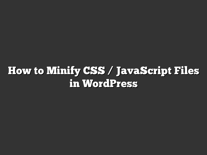 How to Minify CSS / JavaScript Files in WordPress