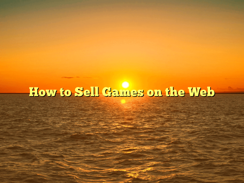 How to Sell Games on the Web