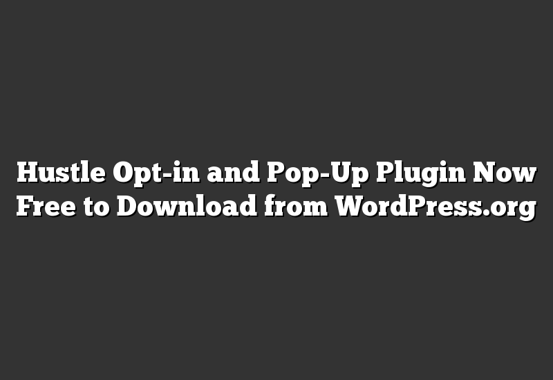 Hustle Opt-in and Pop-Up Plugin Now Free to Download from WordPress.org