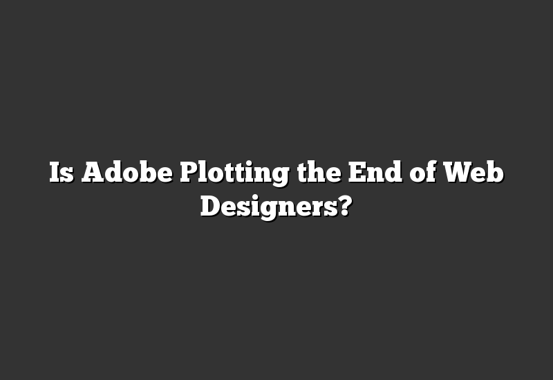Is Adobe Plotting the End of Web Designers?