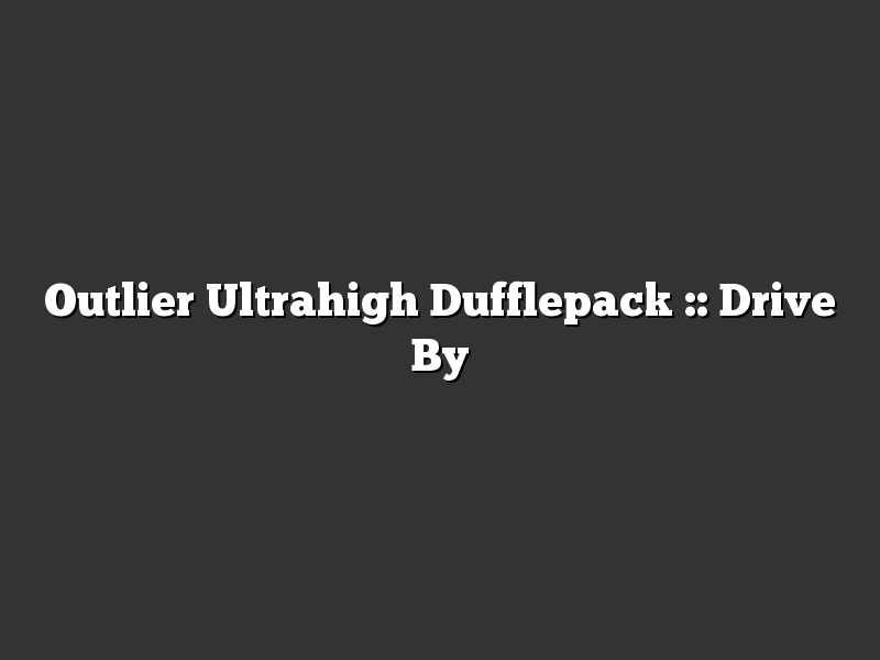 Outlier Ultrahigh Dufflepack :: Drive By