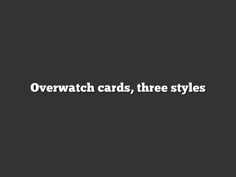 Overwatch cards, three styles