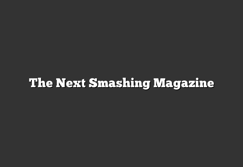 The Next Smashing Magazine