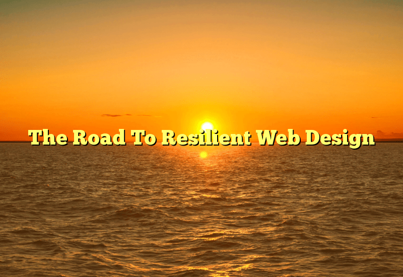 The Road To Resilient Web Design