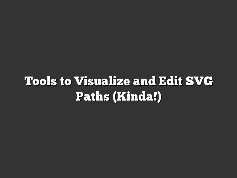 Tools to Visualize and Edit SVG Paths (Kinda!)