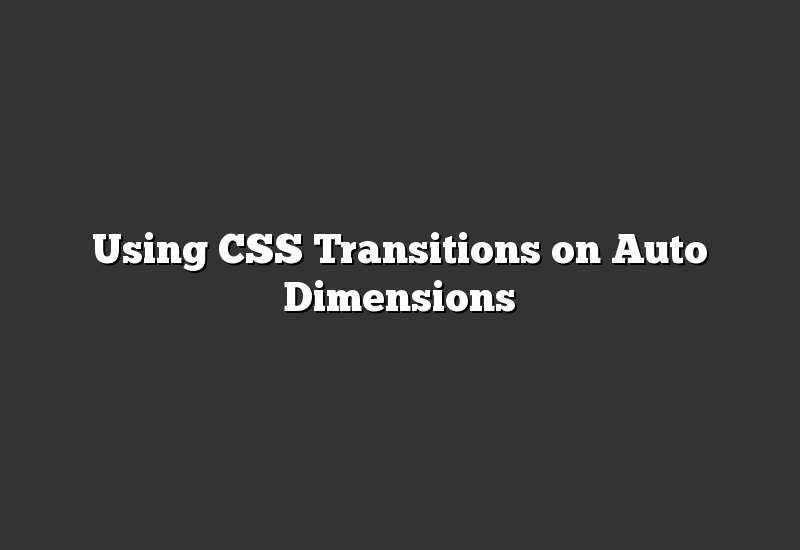 Using CSS Transitions on Auto Dimensions