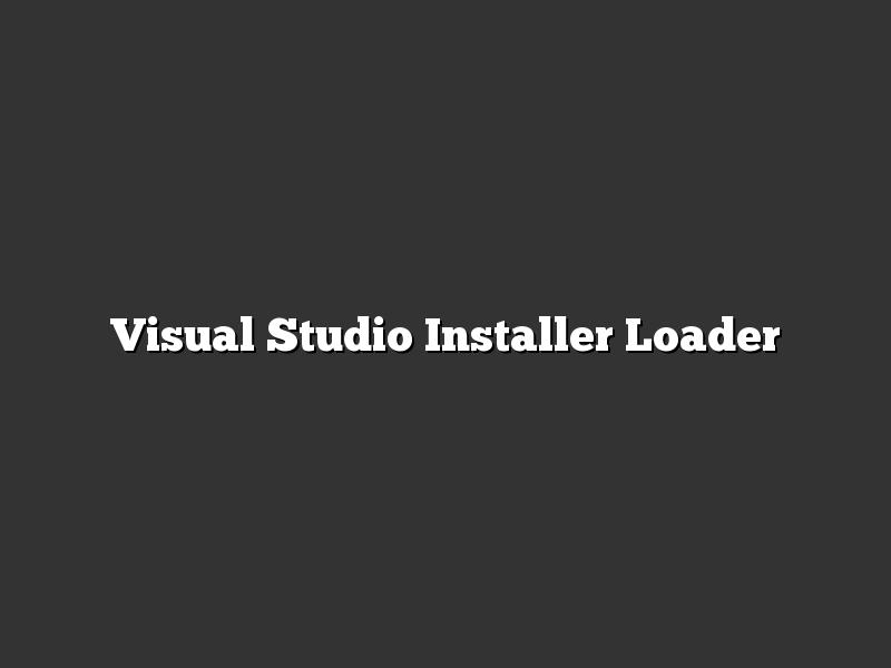 Visual Studio Installer Loader