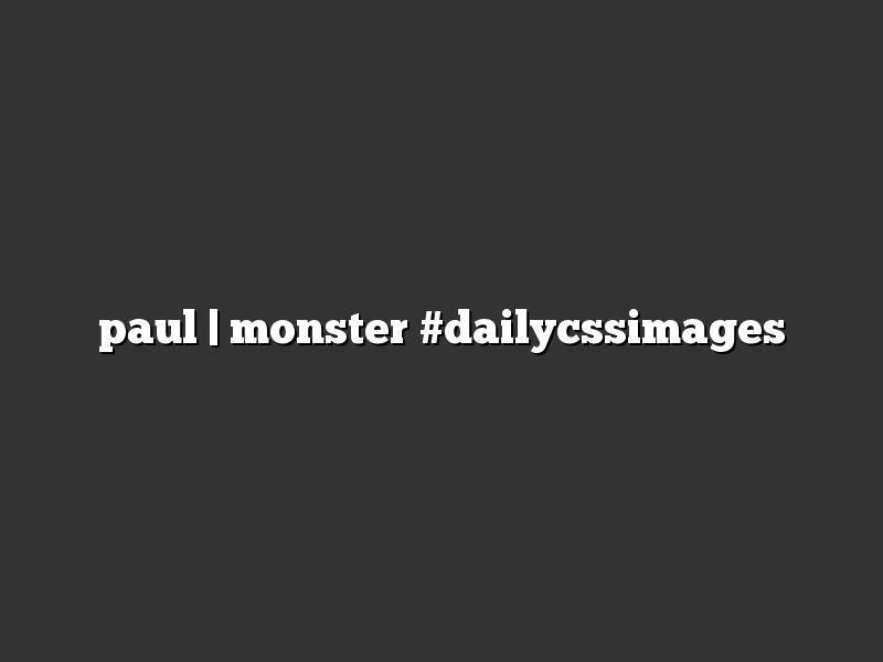 paul | monster #dailycssimages