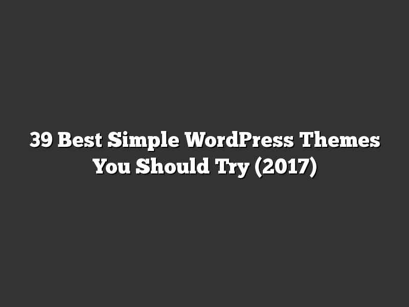 39 Best Simple WordPress Themes You Should Try (2017)