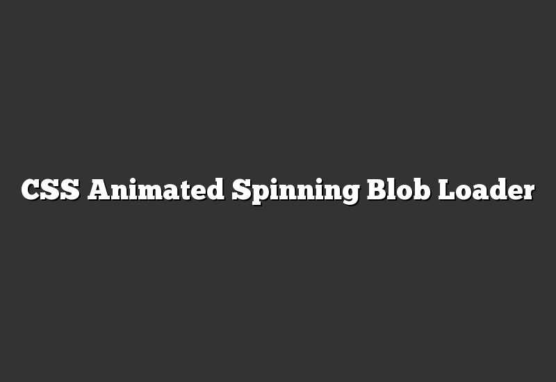 CSS Animated Spinning Blob Loader