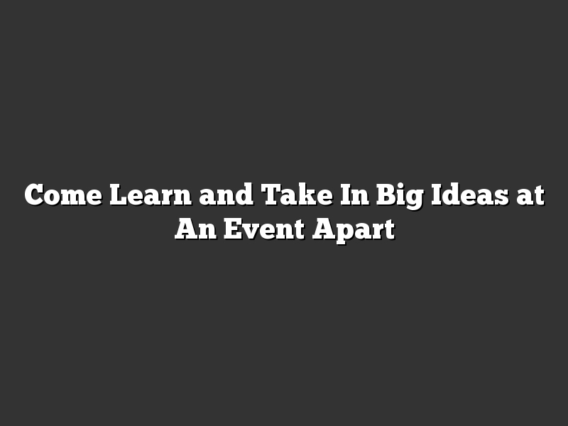 Come Learn and Take In Big Ideas at An Event Apart