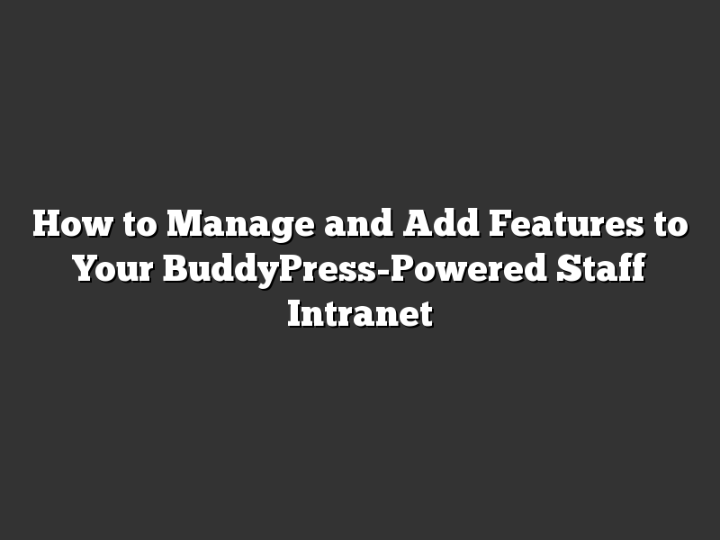 How to Manage and Add Features to Your BuddyPress-Powered Staff Intranet