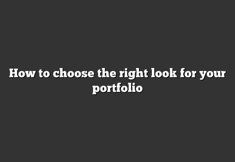 How to choose the right look for your portfolio