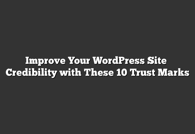 Improve Your WordPress Site's Credibility with These 10 Trust Marks