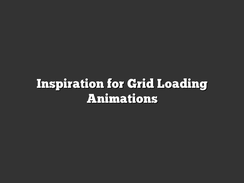 Inspiration for Grid Loading Animations
