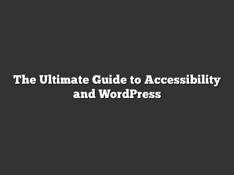 The Ultimate Guide to Accessibility and WordPress