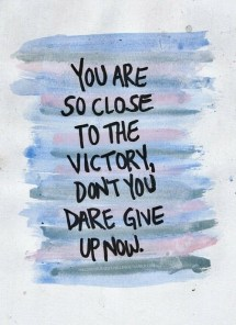 you are so close to the victory