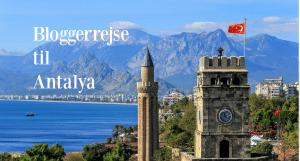 Bloggerrejse til Antalya