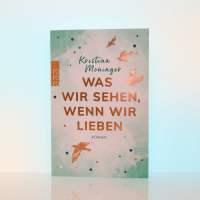 """[Rezension] Kristina Moninger """"Was wir sehen, wenn wir lieben"""""""
