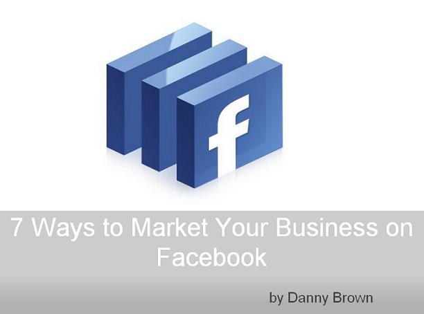 7 Ways to Market Your Business on Facebook – Free Ebook