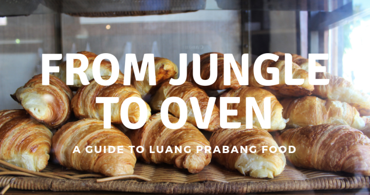 From Jungle to Oven: A Guide To Luang Prabang Food