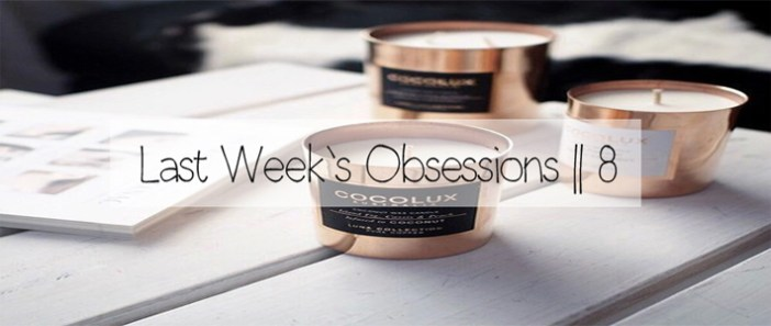 Last Week's Obsessions || 8