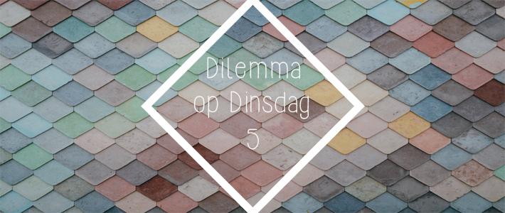 dilemma op dinsdag 5