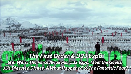The First Order & D23 Expo - Geeks Corner - Episode 445