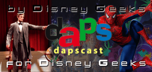 Spider-Man in MCU, Disneyland 60th News, and A Moment With Lincoln - DAPscast - Episode 16