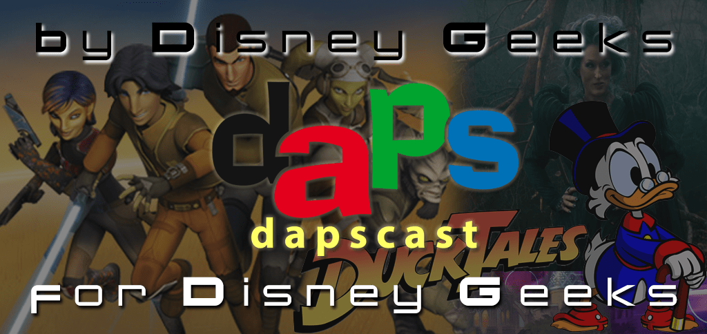 DuckTales Reboot, Into The Woods, Star Wars Rebels & More - DAPsCast Episode 17