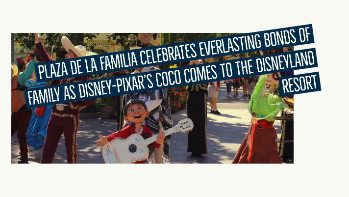 Plaza de la Familia Celebrates Everlasting Bonds of Family As Disney-Pixar's Coco Comes to the Disneyland Resort