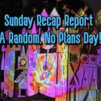 Sunday Recap Report - A Random, No Plans Day!