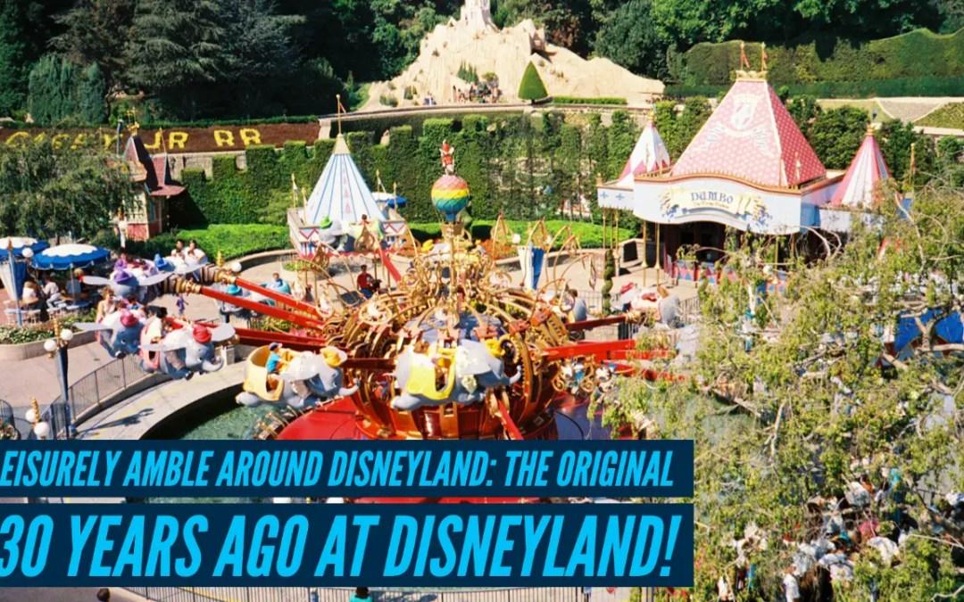 A Leisurely Amble Around Disneyland: The Original – 30 Years Ago at Disneyland