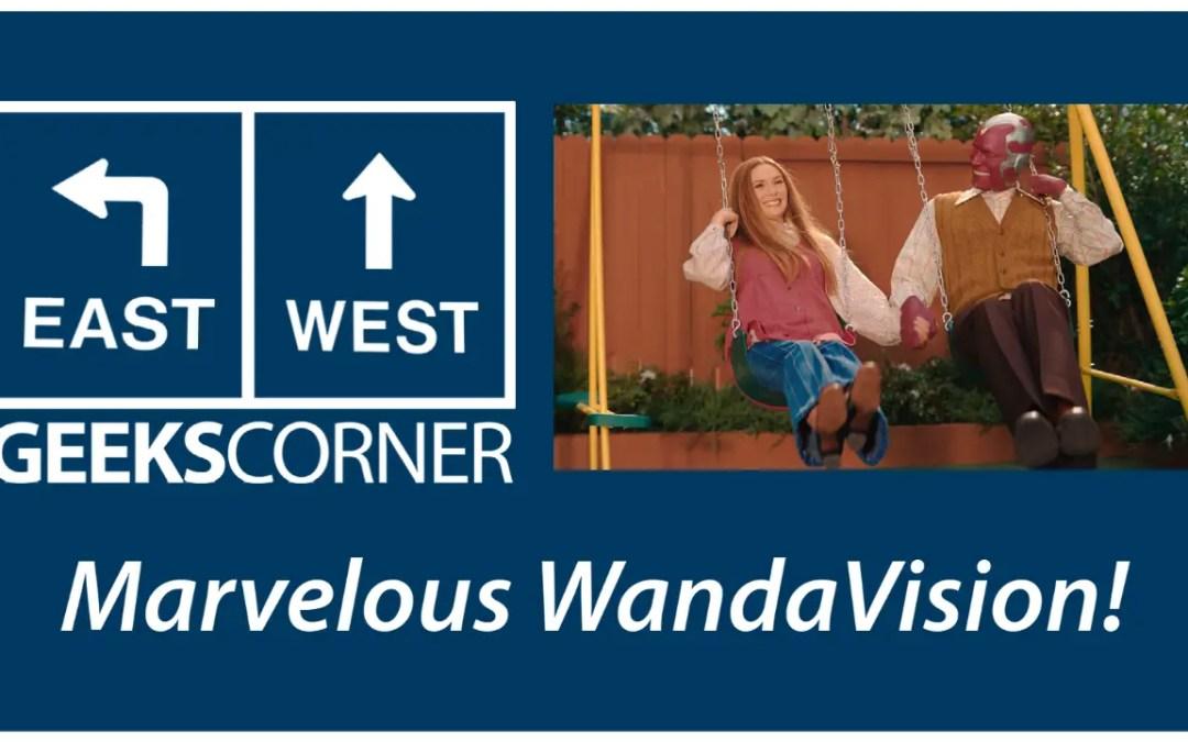 Marvelous WandaVision  – GEEKS CORNER – Episode 1124 (#547)