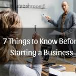 7 Things to Know Before Starting a Business