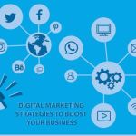 DIGITAL MARKETING STRATEGIES TO BOOST YOUR BUSINESS