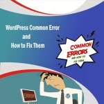 Top 6 WordPress Common Error and How to fix them
