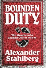 BOUNDEN DUTY, ALEXANDER STAHLBERG, ERICH VON MANSTEIN, GERMANY, HISTORY, BOOK, MEMOIR, WORLD WAR 2, WW2, EASTERN FRONT, OFFICER