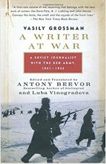WRITER AT WAR, VASILY GROSSMAN, JOURNALIST, WORLD WAR 2, WW2, HISTORY, SOVIET UNION, RED ARMY, HISTORY, BOOK